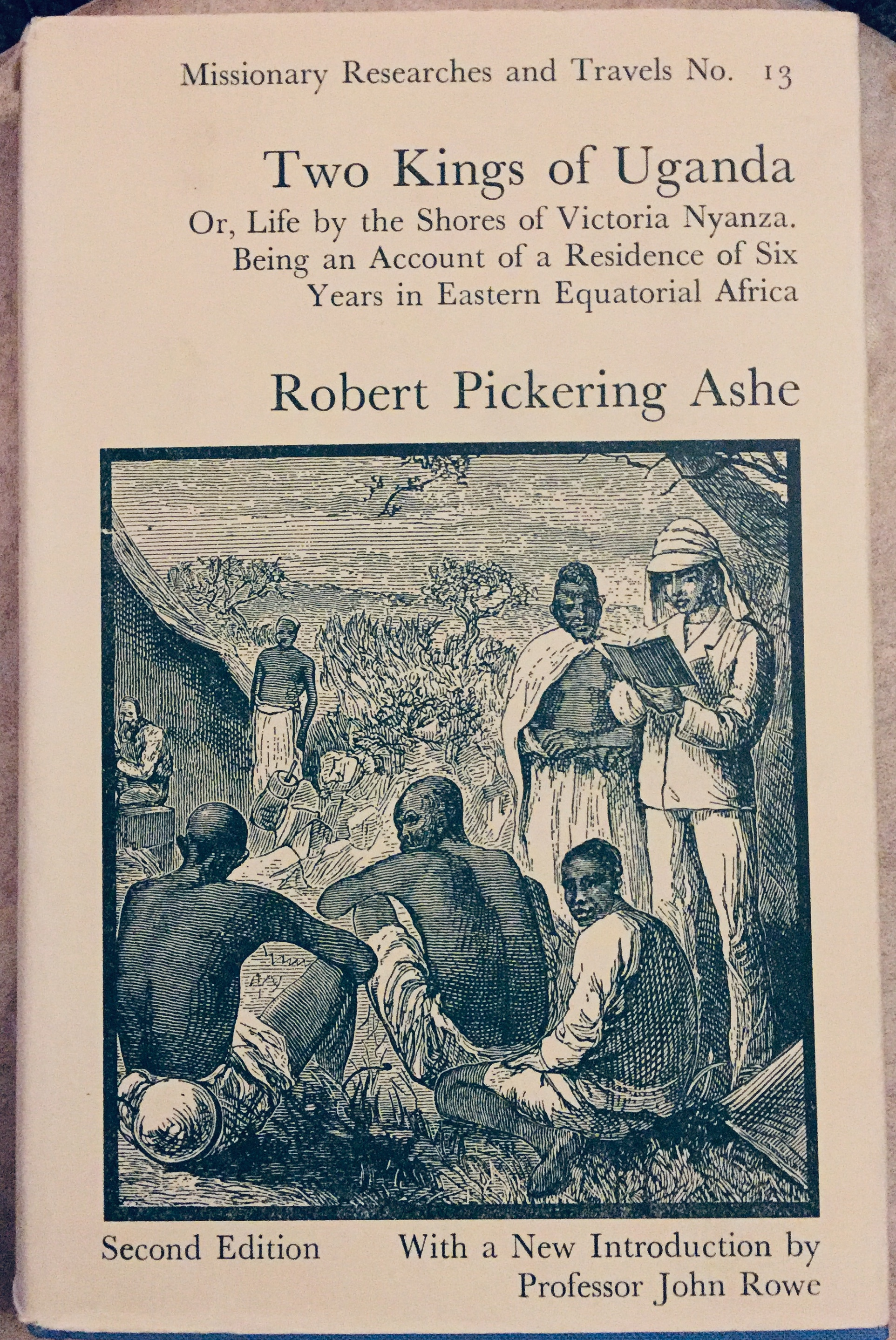 Two Kings of Uganda, or Life by the Shores of Victoria Nyanza, Being an Account of a Residence of Six Years in Eastern Equatorial Africa – By Robert Pickering Ashe.