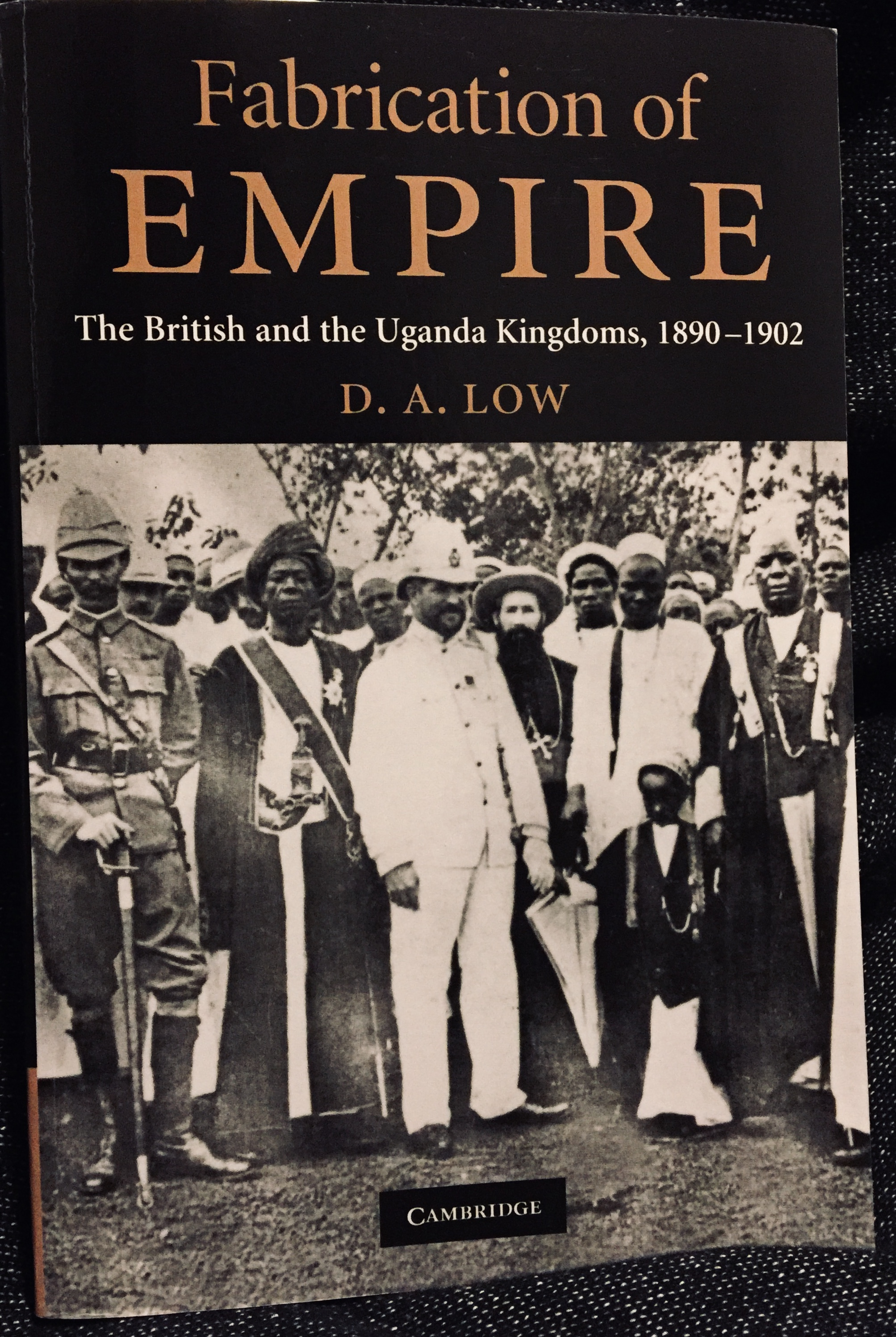 Fabrication of EMPIRE: The British and the Uganda Kingdoms, 1890-1902 – By D. A. Low