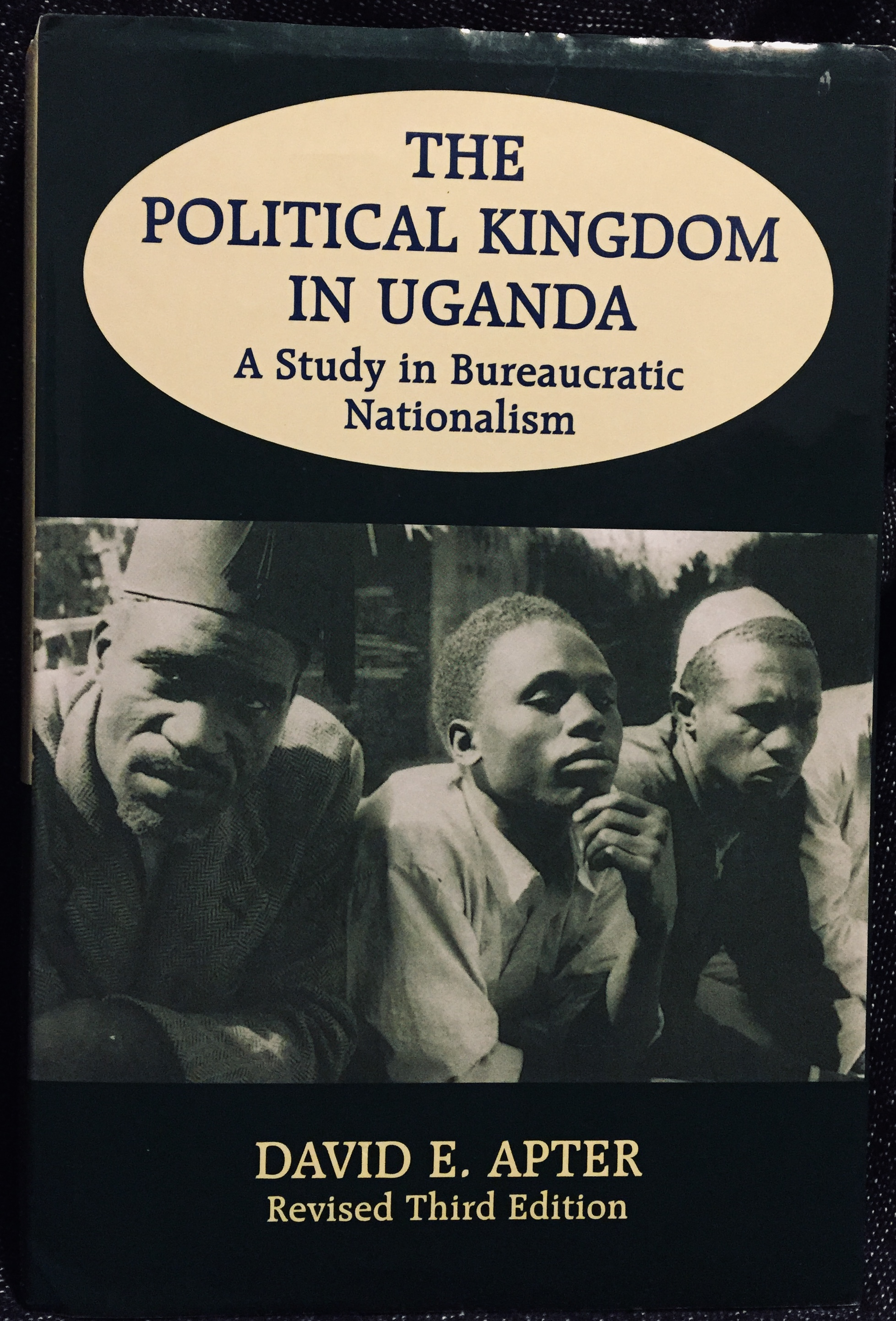The Political Kingdom in Uganda: A Study in Bureaucratic Nationalism – By David E. Apter (Revised Third Edition, 1997)