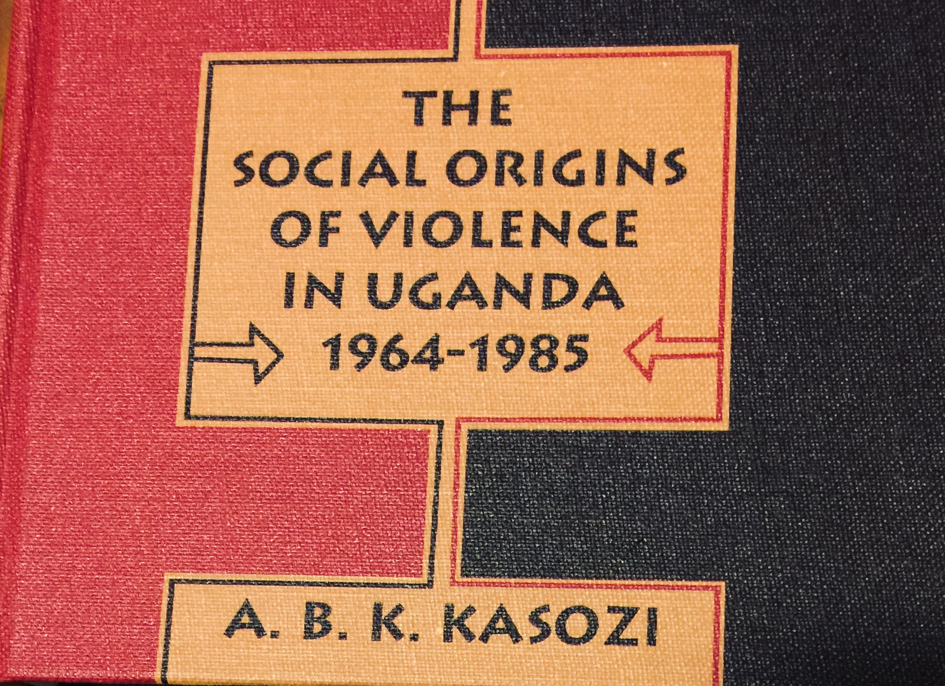 The Social Origins of Violence in Uganda, 1964-1985 – By A.B.K. Kasozi